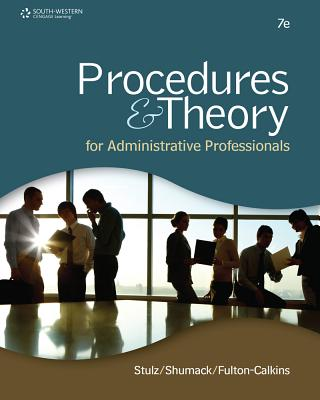 Procedures & Theory for Administrative Professionals By Stulz, Karin M./ Shumack, Kellie A., Ph.D./ Fulton-Calkins, Patsy